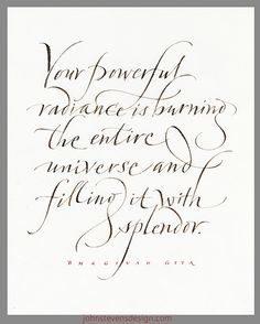 """'YOUR POWERFUL RADIANCE IS BURNING THE ENTIRE UNIVERSE AND FILLING IT WITH SPLENDOR""""  Thank You Jesus!!...Calligraphic Projects by John Stevens, via Behance"""