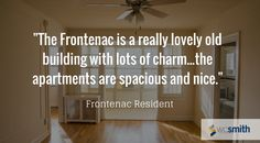 """The Frontenac is a really lovely old building with lots of charm...the apartments are spacious and nice.""  