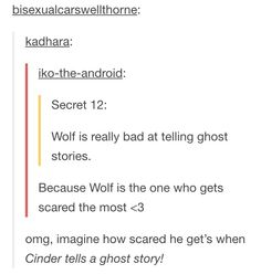 Imagine Scarlet, Cress,Winter and Cinder telling a ghost story together and the guys being scared out of their minds