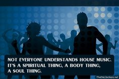 Not Everyone Understands House Music... - House Music Quote