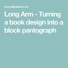 Long Arm - Turning a book design into a block pantograph