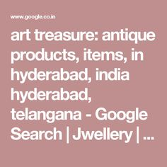 art treasure: antique products, items, in hyderabad, india hyderabad, telangana - Google Search | Jwellery | Pinterest | Hyderabad, India and Search