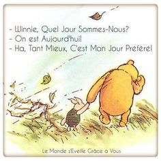 - Winnie, What day is it? - It's Today! - Ha, Great!, That's my favorite day!  Lovely Winnie the Pooh quote in french.