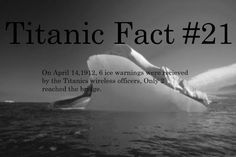 Titanic Fact #21: On April 14, 1912 six ice warnings were received by the Titanic's wireless officers, only 2 reached the bridge.