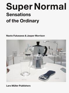 210. Super Normal book, Lars Müller Publishers, Switzerland - Naoto Fukasawa, Jasper Morrison, 2007