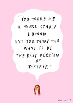 You make me a more stable human and you make me want to be the best version of myself. GIRLS Illustrated by Nina Cosford