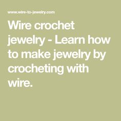 Wire crochet jewelry - Learn how to make jewelry by crocheting with wire.