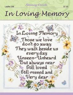Stoney Creek In Loving Memory - Cross Stitch Pattern. In loving memory. Those we love don't go away, they walk beside us every day. Unseen and unheard but alway Cross Stitch Books, Cross Stitch Heart, Cross Stitch Alphabet, Counted Cross Stitch Patterns, Cross Stitch Embroidery, Embroidery Patterns, Quilting Quotes, Linen Stitch, Quilt Labels