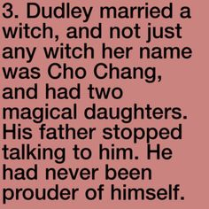 Dudley...Cho....no no I'm sorry....I can't....this doesn't match up....has this been confirmed by JK Rowling?!....oh my gosh...freaking out now...