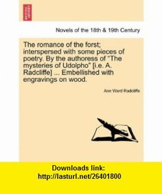 The romance of the forst; interspersed with some pieces of poetry. By the authoress of The mysteries of Udolpho [i.e. A. Radcliffe] ... Embellished with engravings on wood. (9781241224721) Ann Ward Radcliffe , ISBN-10: 1241224722  , ISBN-13: 978-1241224721 ,  , tutorials , pdf , ebook , torrent , downloads , rapidshare , filesonic , hotfile , megaupload , fileserve