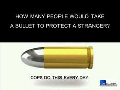 How many people would take a bullet to protect a stranger? Cops do this everyday. Cop Wife, Police Wife Life, Police Family, Support Law Enforcement, Law Enforcement Officer, Thin Blue Line Jewelry, Police Quotes, My Cop, Blue Bloods