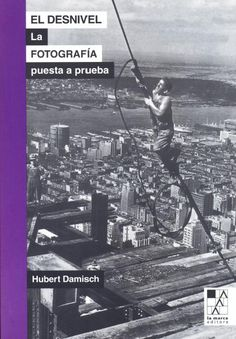 El desnivel : la fotografía puesta a prueba / Hubert Damisch