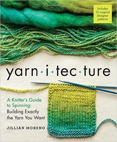 Yarnitecture: A Knitter's Guide to Spinning: Building Exactly the Yarn You Want: Jillian Moreno, Clara Parkes, Jacey Boggs: 9781612125213: Amazon.com: Books