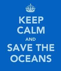 Keep Calm and Save the Oceans.