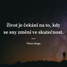 Život je čekání na to, kdy se sny změní ve skutečnost. John Keats Quotes, Art Quotes, Love Quotes, Believe In You, Love You, Victor Hugo, Architecture Quotes, Jack Kerouac, Wedding Humor