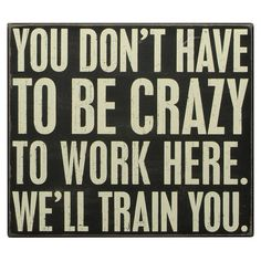 Save up to off decorative box signs and more from Primitives by Kathy on zulily. Shop signs with inspirational, playful or cheeky messages for your home. Office Quotes, Office Humor, Work Quotes, Work Humor, Great Quotes, Quotes To Live By, Me Quotes, Funny Quotes, Inspirational Quotes