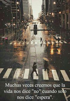 """""""Muchas veces creemos que la vida nos dice """"no"""" cuando sólo nos dice """"espera""""."""