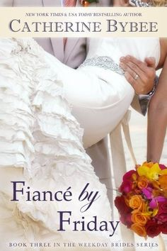 Fiance by Friday (Weekday Bride Series) by Catherine Bybee