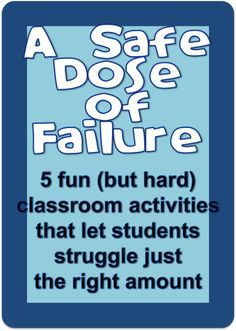 A Safe Does of Failure. 5 Fun (but hard) classroom activities that let students struggle just the right amount.