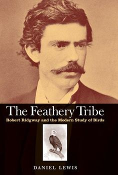 The Feathery Tribe by Daniel Lewis at the Huntington Store.  http://www.thehuntingtonstore.org/collections/animal-magic/products/the-feathery-tribe-robert-ridgeway-and-the-modern-study-of-birds-autographed