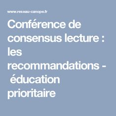 Conférence de consensus lecture : les recommandations - éducation prioritaire