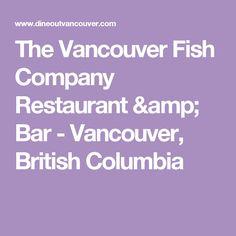 The Vancouver Fish Company Restaurant & Bar - Vancouver, British Columbia
