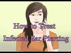 How to Treat Infected Ear Piercing, 10 Amazing working Methods!!!!!