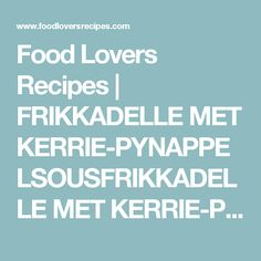 Food Lovers Recipes | FRIKKADELLE MET KERRIE-PYNAPPELSOUSFRIKKADELLE MET KERRIE-PYNAPPELSOUS - Food Lovers Recipes South African Recipes, Africa Recipes, Everyday Food, Fudge, Sweet Recipes, Food To Make, Recipies, Food And Drink, Cooking Recipes