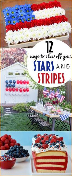 12 Ways to  Show Off Your Stars and Stripes.  Nautical party ideas.  Patriotic food, home decor and entertaining ideas.  Red, White and blue galore!  Decorating with flags, stars and stripes.