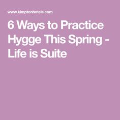 6 Ways to Practice Hygge This Spring - Life is Suite