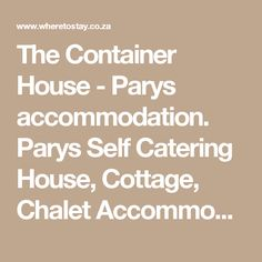 The Container House - Parys accommodation. Parys Self Catering House, Cottage, Chalet Accommodation Free State, Catering, Self, Container, Cottage, House, Catering Business, Gastronomia, Haus