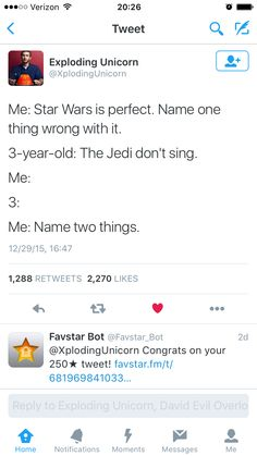 Me: Star Wars is perfect. Name one thing wrong with it. 3-Year-Old: The Jedi don't sing. Me:  3-Year-Old:  Me: Name two things.