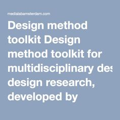 Design method toolkit Design method toolkit for multidisciplinary design research, developed by MediaLAB Amsterdam
