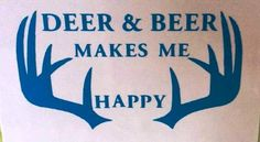 A personal favorite from my Etsy shop https://www.etsy.com/listing/270514751/deer-beer-make-me-happy-vinyl-decal