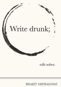 """Write drunk. Edit sober"" ~Ernest Hemingway. When I receive that BA of Arts I will get this tattoo on me. I'm achievement of me being a college graduate."
