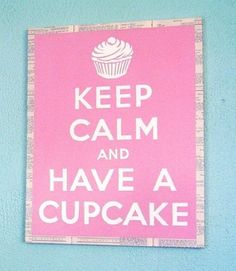 Keep Calm and Have a Cupcake #Dessert #Quotes