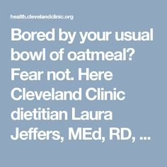 Bored by your usual bowl of oatmeal? Fear not. Here Cleveland Clinic dietitian Laura Jeffers, MEd, RD, LD, explores seven other nutritious grains to jumpstart your day.