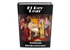 La tragedia de William Shakespeare El Rey Lear, argumento y libro completo en PDF.