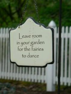 Leave room in your garden for the fairies to dance. Awesome for our girls fairy garden at granna's. Bre loves fairies and the fairy garden Dream Garden, Garden Art, Fairies Garden, Lily Garden, Garden Whimsy, Gnome Garden, Garden Quotes, Garden Sayings, My Secret Garden
