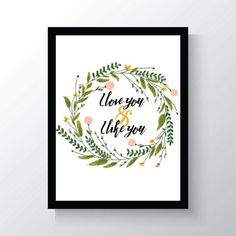Leslie Knope - I Love you - I like You - Parks and Recreation - Parks and Rec - Wall Print - 8x10 - floral - flowers - home decor  - quote