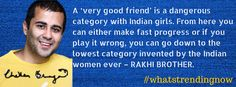 A 'very good friend' is a dangerous category with Indian girls. From here you can either make fast progress or if you play it wrong, you can go down to the lowest category invented by the Indian women ever – rakhi brother.