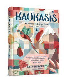 Kaukasis. Kulinarna podróż po Gruzji i innych krajach Kaukazu-Hercules Olia