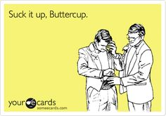 Funny Confession Ecard: Suck it up, Buttercup.