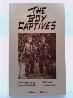 The boy captives: Being the true story of the experiences and hardships of Clinton L. Smith and Jeff D. Smith among the Comanche and Apache Indians during ... hardships of captivity and get back alive (Clinton L. Smith) | New and Used Books from Thrift Books