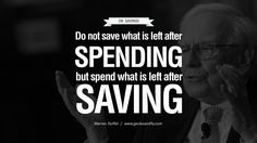 On Saving - Do not save what is left after spending. Spend what is left after saving. Excellent Advice By Warren Buffet On Investment Quotes http://www.geckoandfly.com/16889/warren-buffet-advice-investment/ #warrenbuffett #investment #makemoney #savings