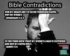 Atheism, Religion, God is Imaginary, It's in the Bible, Bible Verse, Ephesians, James, Faith, Contradictions. Bible Contradictions. For by grace are ye saved through faith... not of works. Ye see then how that by works a man is justified, and not by faith only.