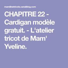CHAPITRE 22 - Cardigan modèle gratuit. - L'atelier tricot de Mam' Yveline. Templates Free, Atelier, Tricot, 6 Months, Bebe