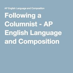 Following a Columnist - AP English Language and Composition
