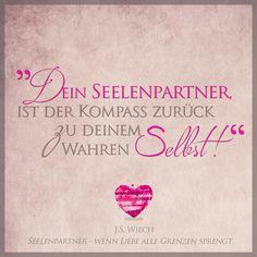 """""""Dein Seelenpartner ist der Kompass zurück zu deinem wahren Selbst"""" SEELENPARTNER - WENN LIEBE ALLE GRENZEN SPRENGT J.S. Wiech #Seelenpartner #Dualseelen #Zwillingsflammen #Zwillingsseelen"""