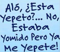 Aló esta #Yepeto?...No estaba yormido pero ya Yepete! #Humor